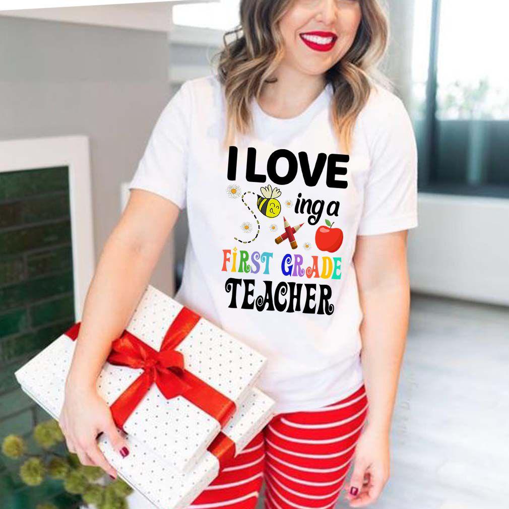 I Love Being A First Grade Teacher T-Shirts