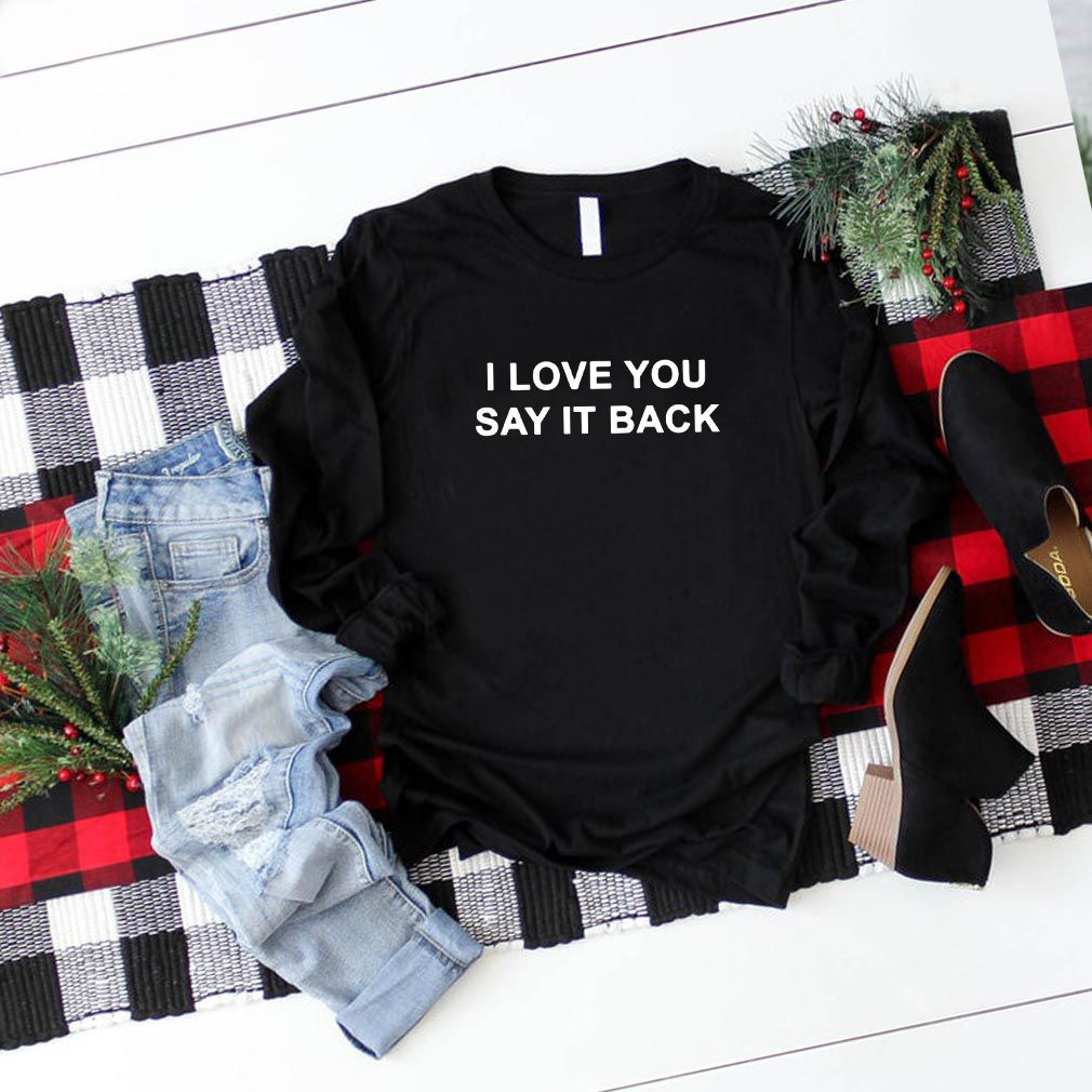 I love you say it back Indy Tee Shirt