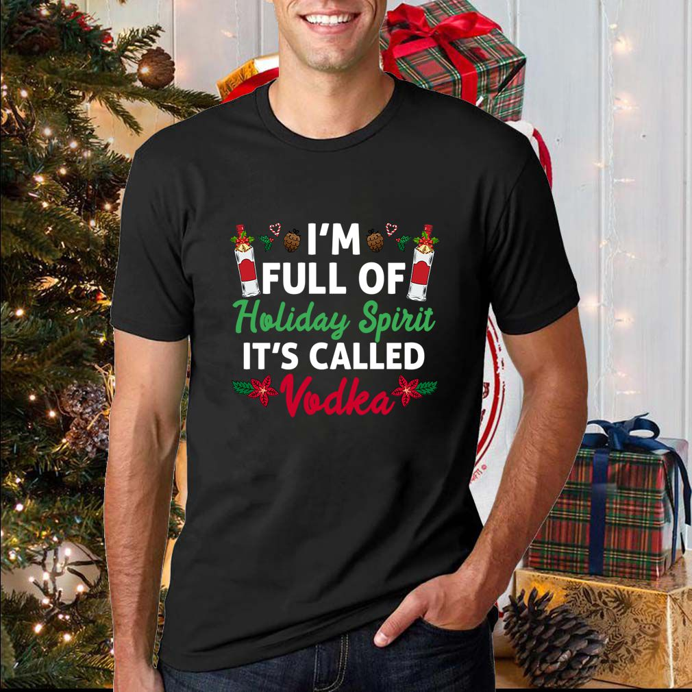 I'm Full Of Holiday Spirit It's Called Vodka T-Shirt