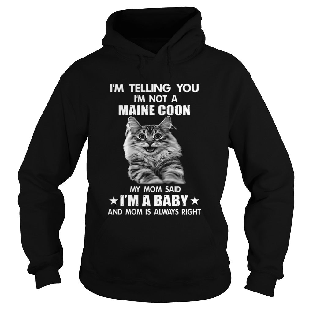 Im telling you im not a Maine Coon my mom said im a baby mom  Hoodie