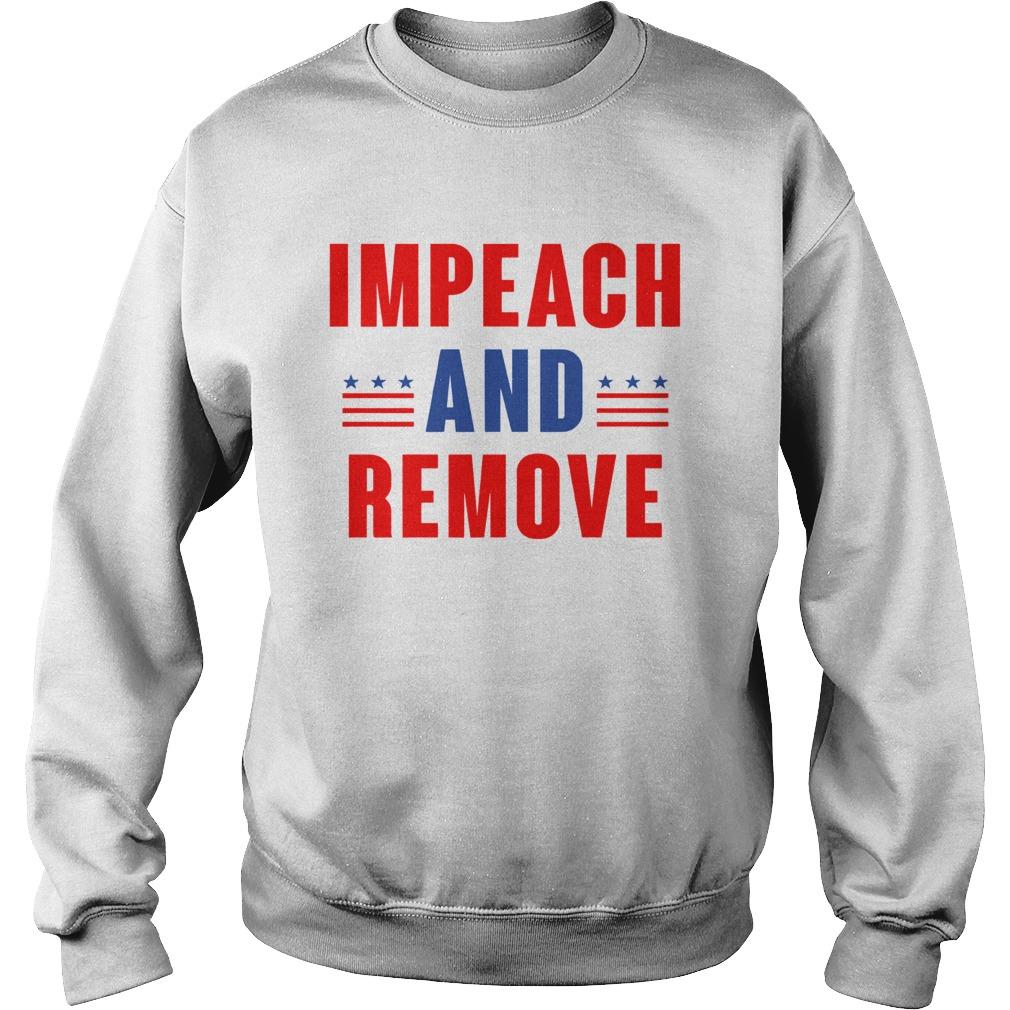 Impeach And Remove Trump  Sweatshirt