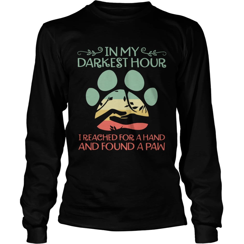 In my darkest hour I reached for a hand and found a paw  LongSleeve