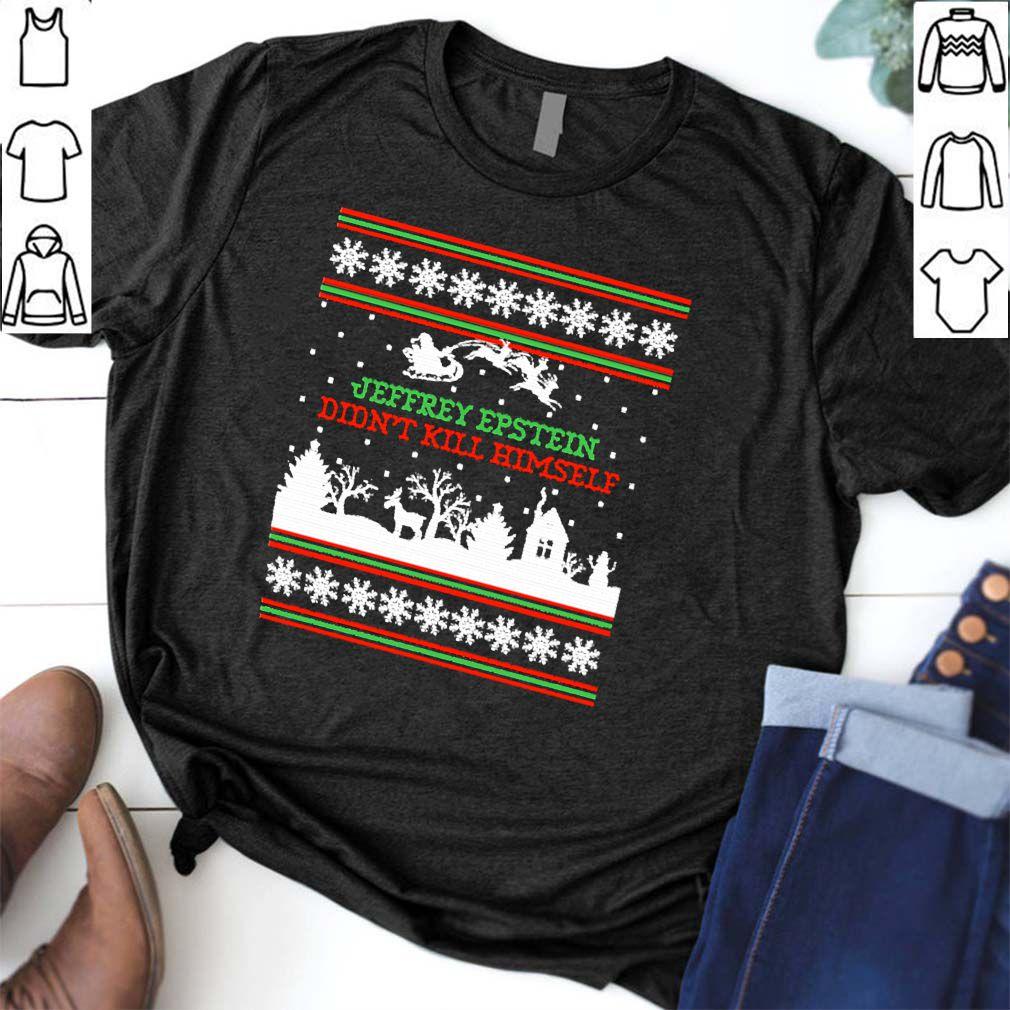 Jeffrey Epstein Didn't kill himself Christmas shirt