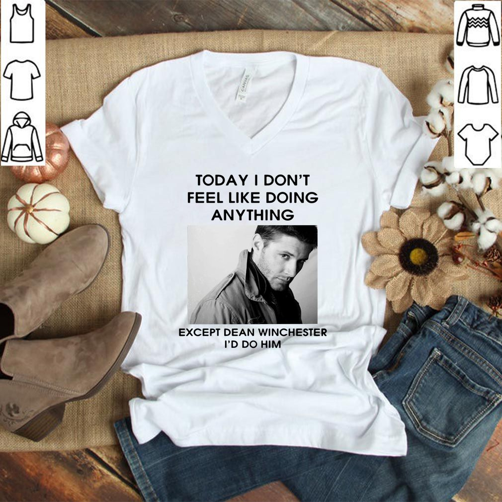 Jensen Ackles Today I don't feel like doing anything except Dean Winchester Tee Shirt