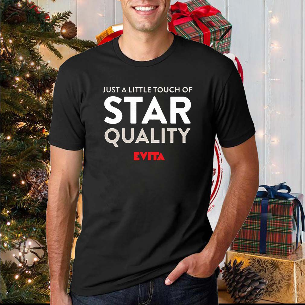 Just A Little Touch Of star quality evita tee shirt