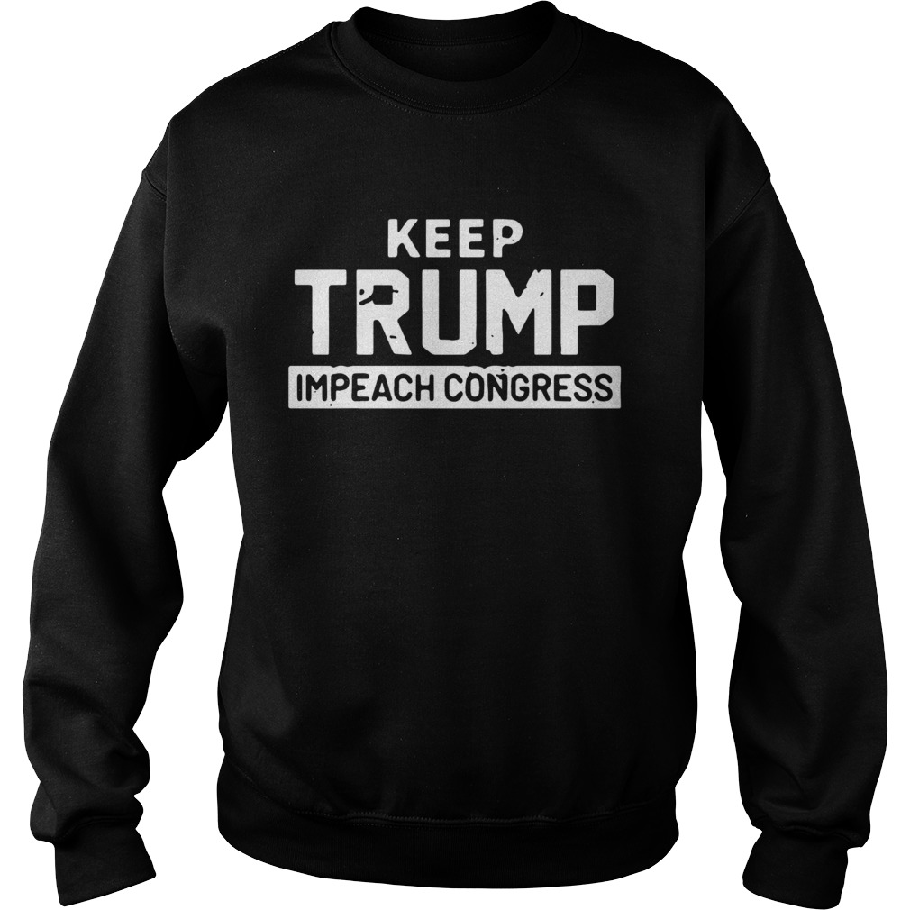 Keep Trump Impeach Congress  Sweatshirt