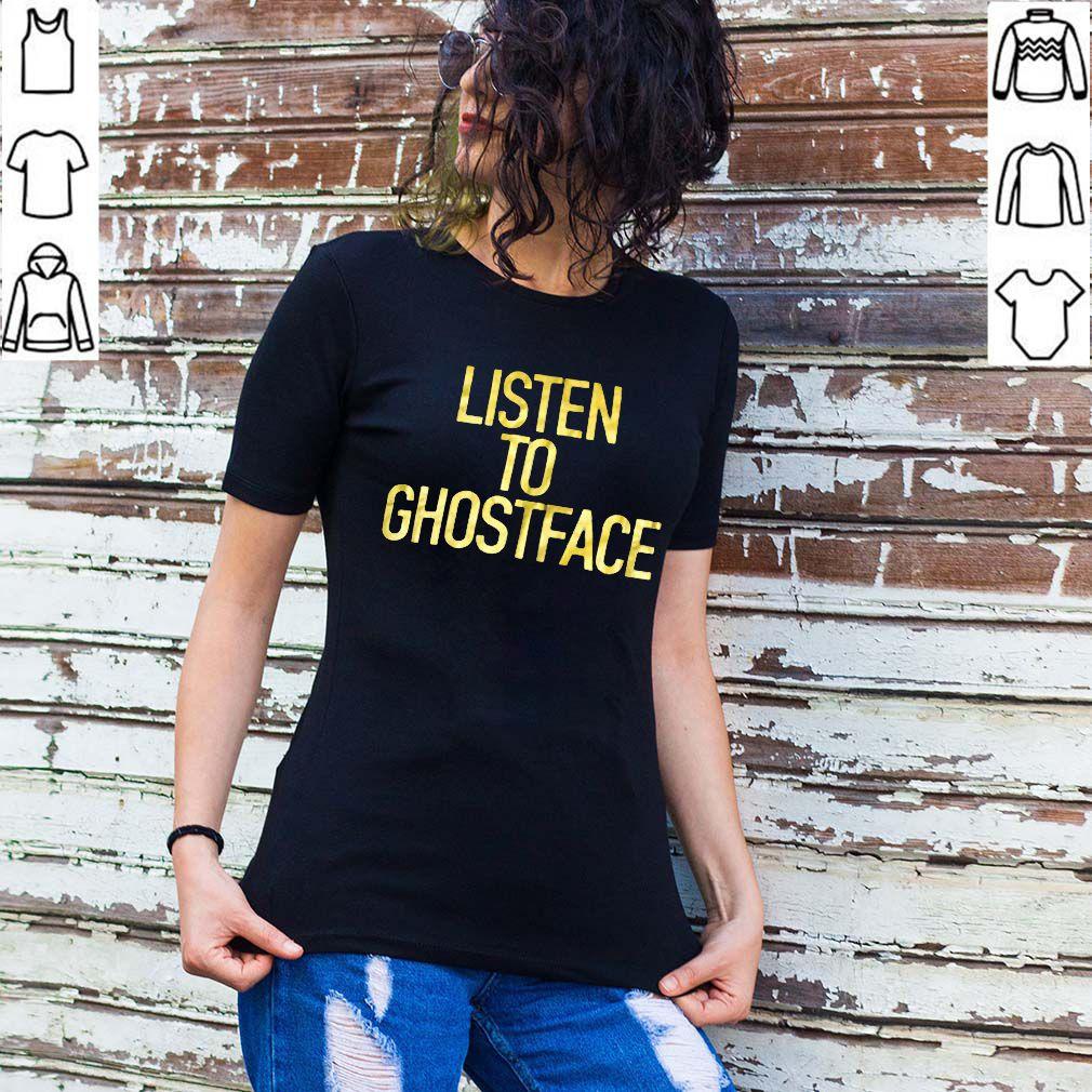 Listen to Ghostface shirt t-shirt