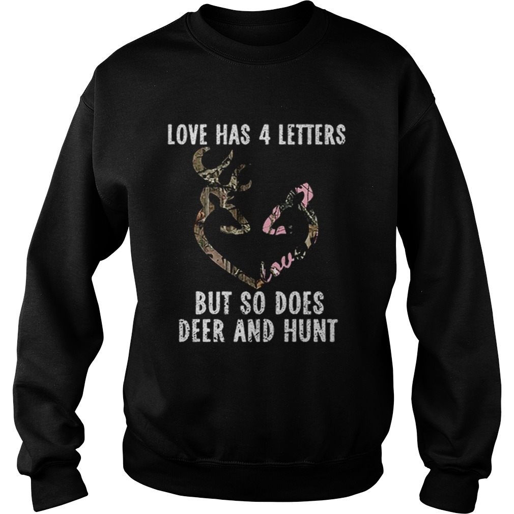 Love has 4 letters but so does deer and hunt  Sweatshirt