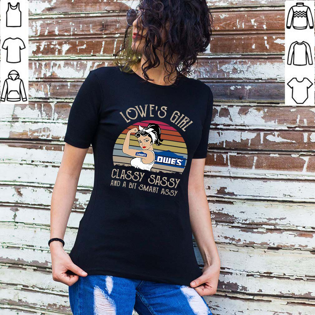 Lowe's Girl Classy Sassy And A Bit Smart Assy Vintage shirt