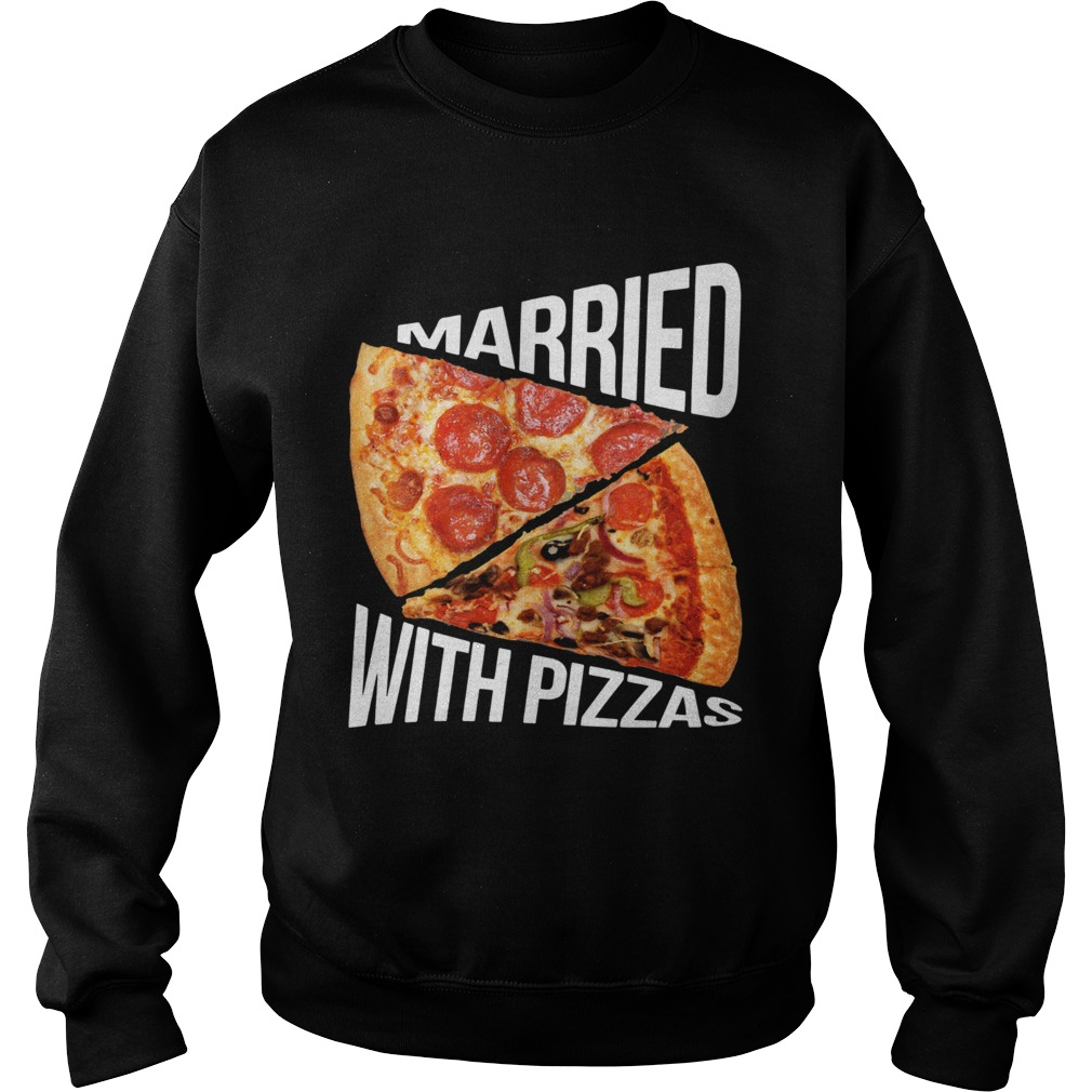 Married With Pizza  Sweatshirt