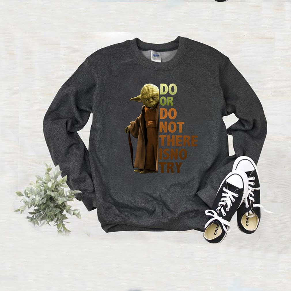Master Yoda Do or do not there is no try shirt