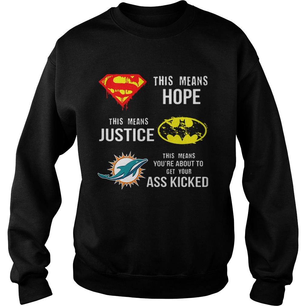 Miami Dolphins Superman means hope Batman your ass kicked  Sweatshirt