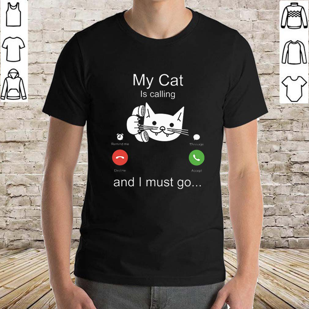My cat is calling remind me message decline accept and i must go shirt
