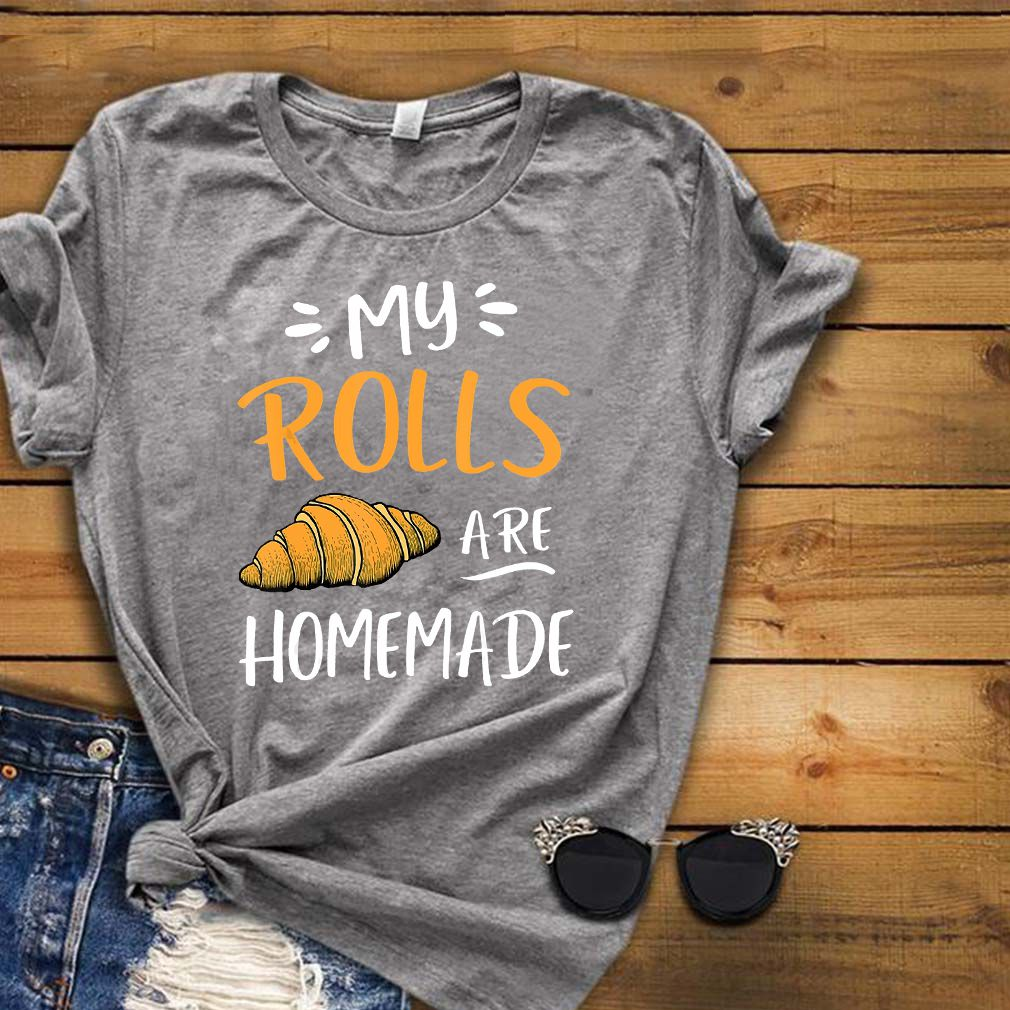 My Rolls Are Homemade Croissant Funny Thanksgiving Day - T-shirt