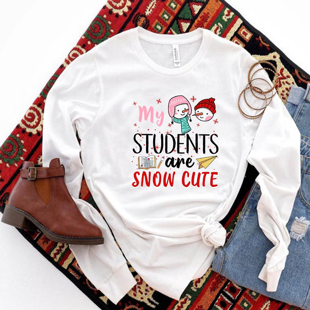 My Students Are Snow Cute T