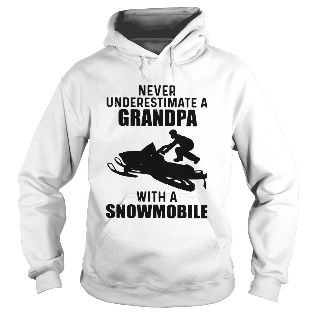 Never Underestimate A Grandpa With A Snowmobile  Hoodie