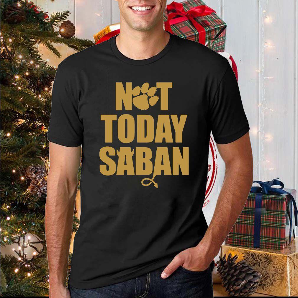 Not Today Saban Clemson Tigers Football Fan Club Shirt