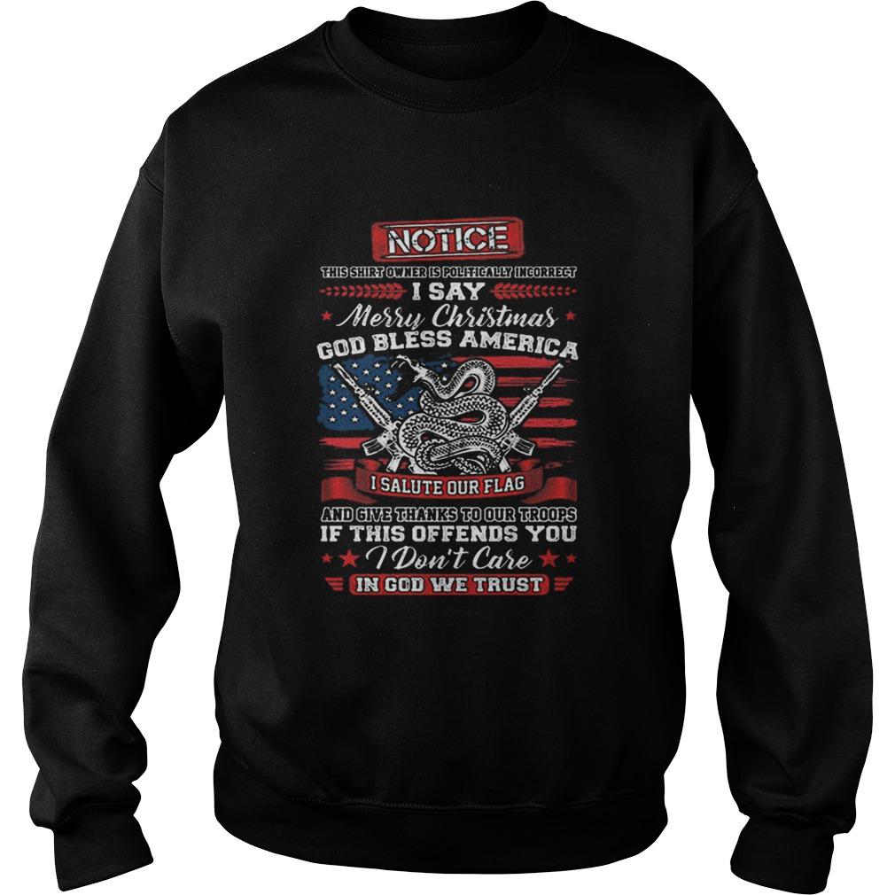 Notice i say Merry Christmas god bless America i salute our flag  Sweatshirt