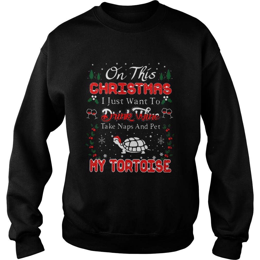 Oh this christmas i just want to drink wine naps pet my tortoise  Sweatshirt