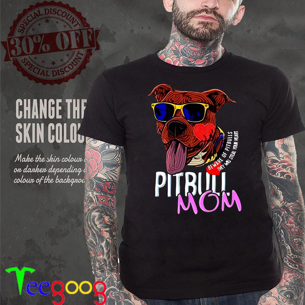 Pitbull Mom Beware Of Pitbulls They Will Steal Your Heart – T-shirt