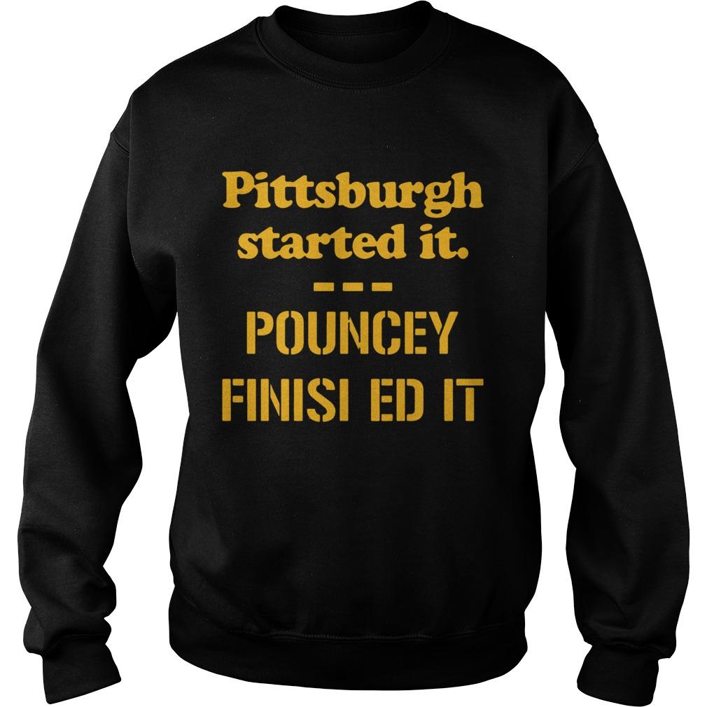 Pittsburgh Started It Pouncey Finished It  Sweatshirt