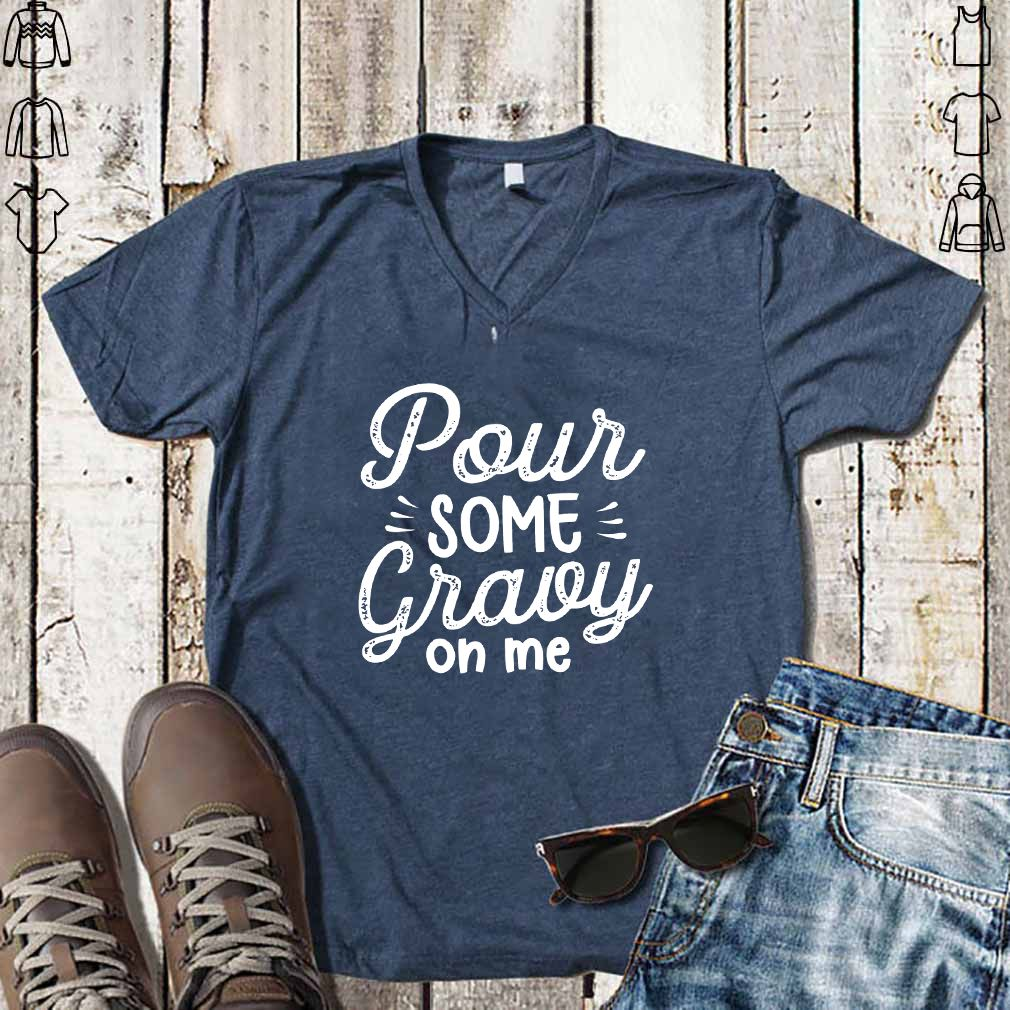 Pour Some Gravy On Me T-shirts