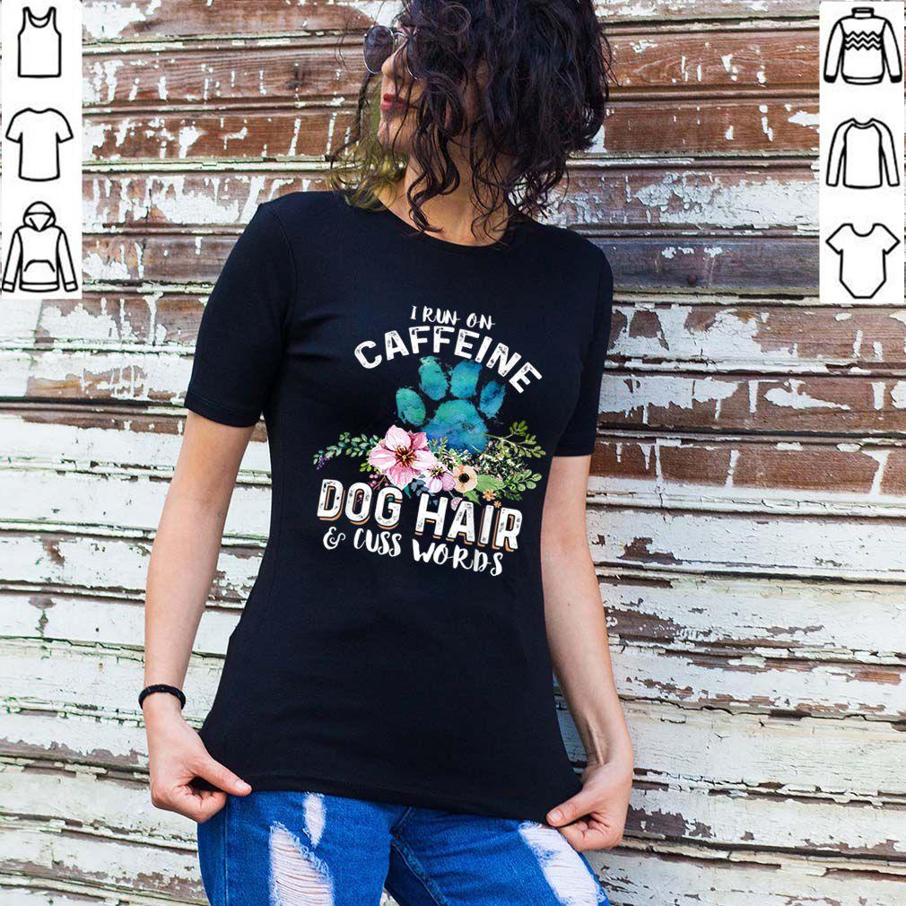 Pretty I run on caffeine Dog hair and cuss words Christmas shirt
