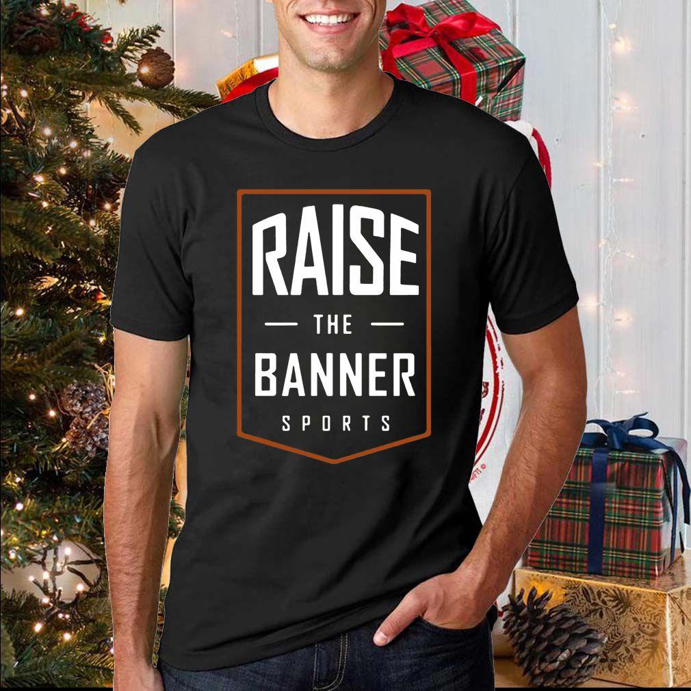 Raise The Banner Sports Shirt T-Shirt