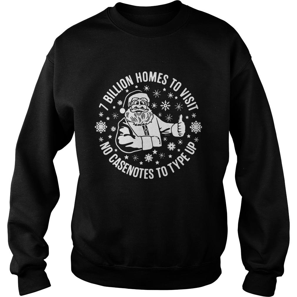 Santa Claus 7 Billion Homes To Visit No Casenotes To Type Up  Sweatshirt