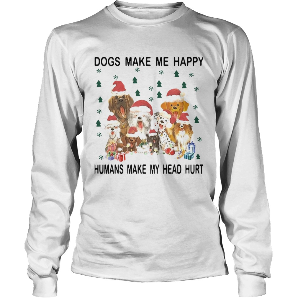 Santa Dogs Make Me Happy Humans Make My Head Hurt Christmas  LongSleeve