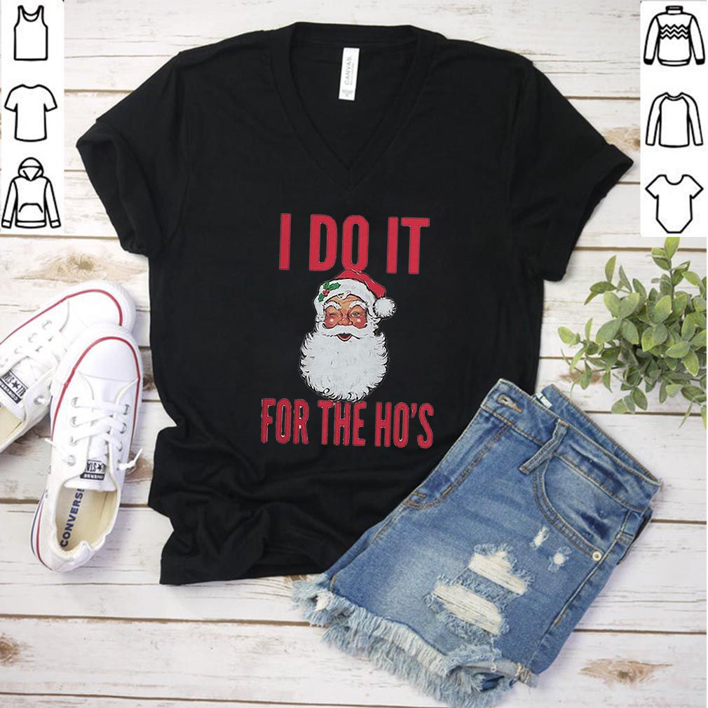 Santa I do it for the ho's Christmas shirt