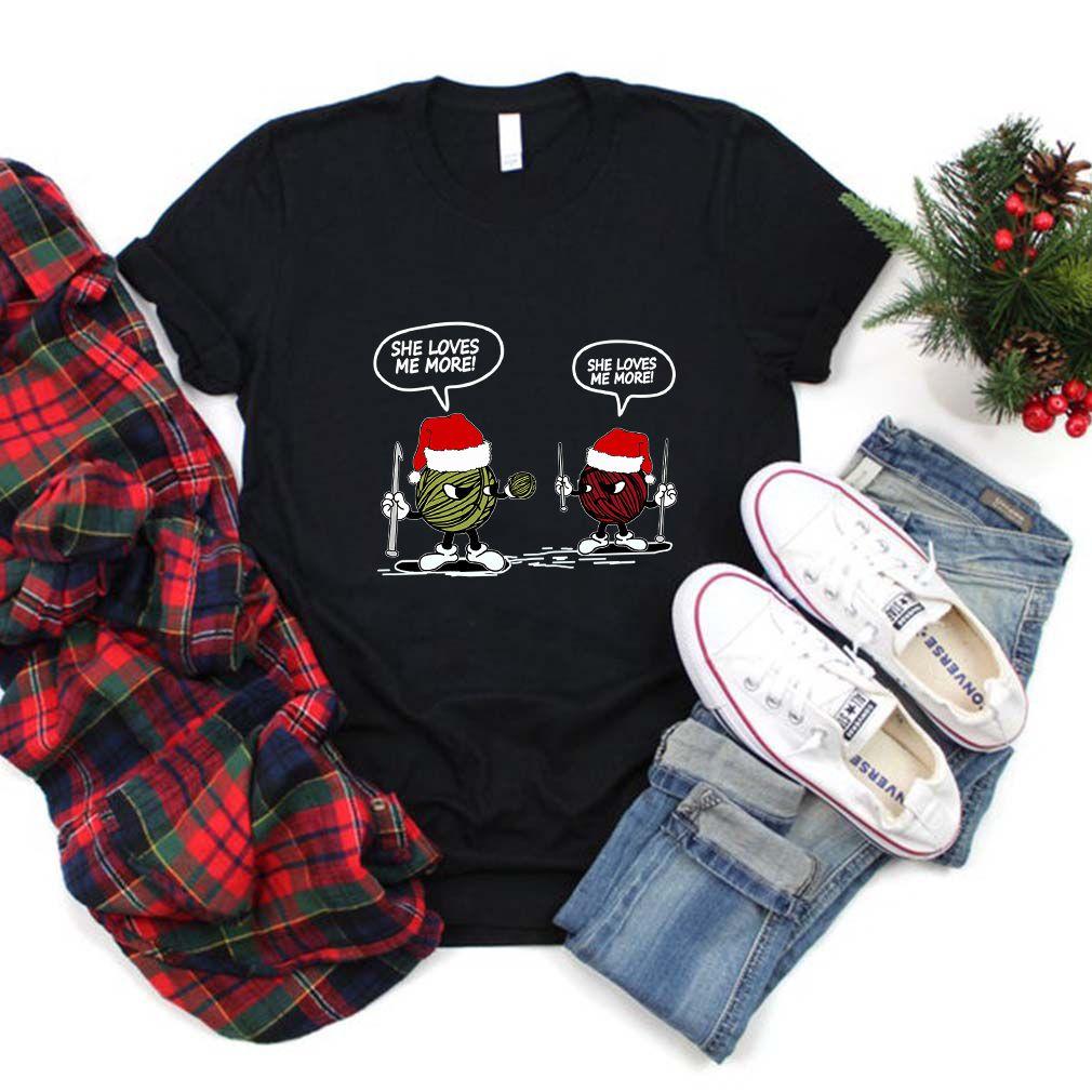 She Loves Me More Yarn Santa Xmas Gift For Crochet & Knitting T