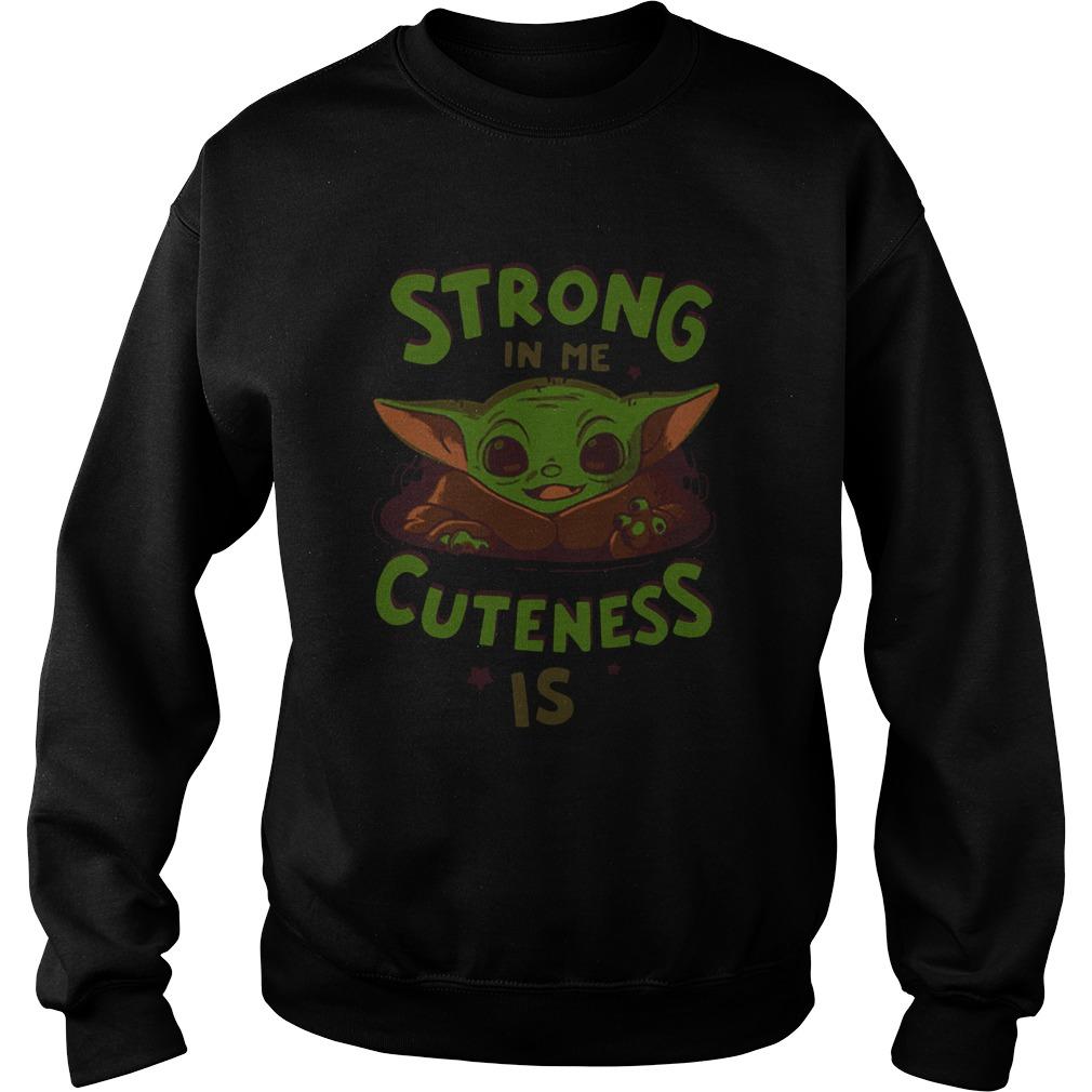 Strong in me cuteness is Baby Yoda  Sweatshirt