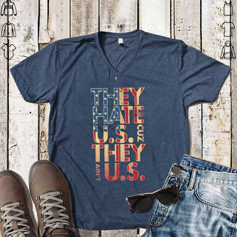 They Hate Us Cuz They Aint Us Shirt