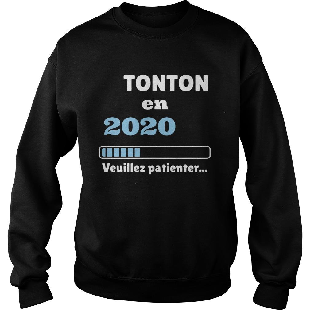 Tonton en 2020 veuillez patienter  Sweatshirt