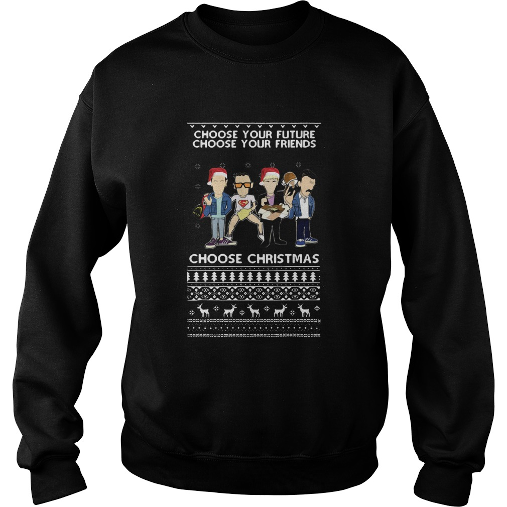 Trainspotting Choose Your Future Choose Your Friends Choose Christmas Ugly  Sweatshirt