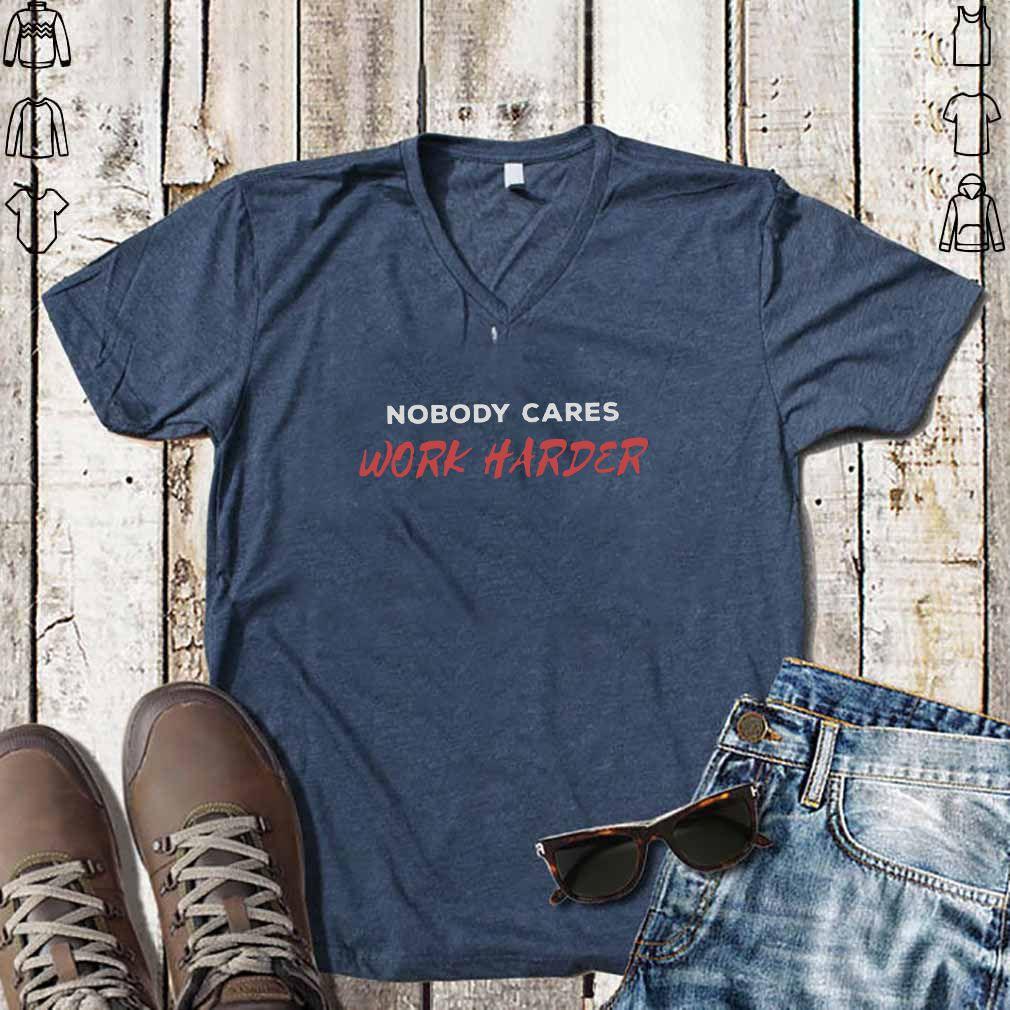 Unisex Nobody Cares Work Harder Shirt
