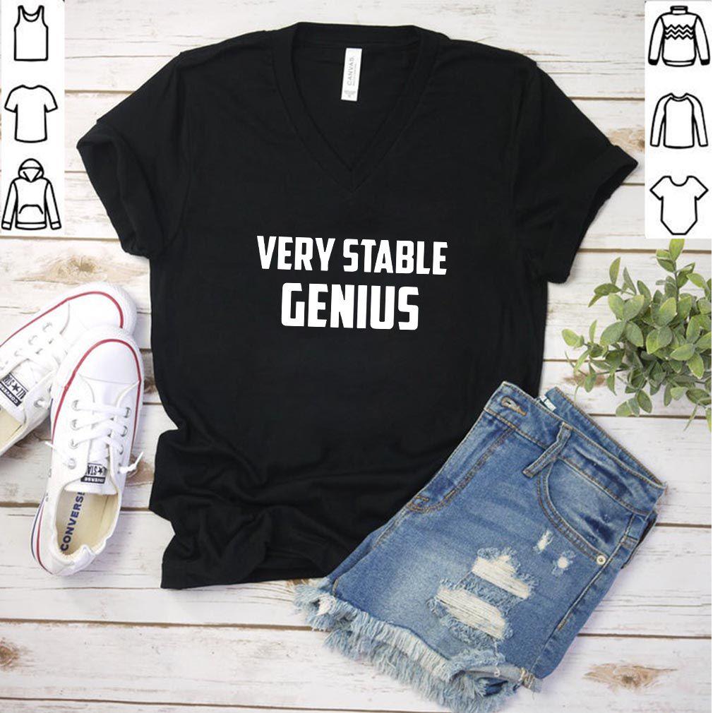 Very Stable Genius Shirt T-Shirt