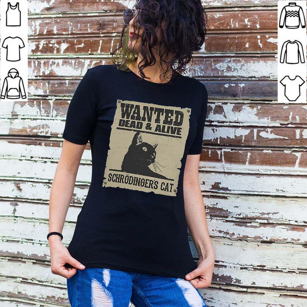 Wanted dead alive schrodinger's cat shirt