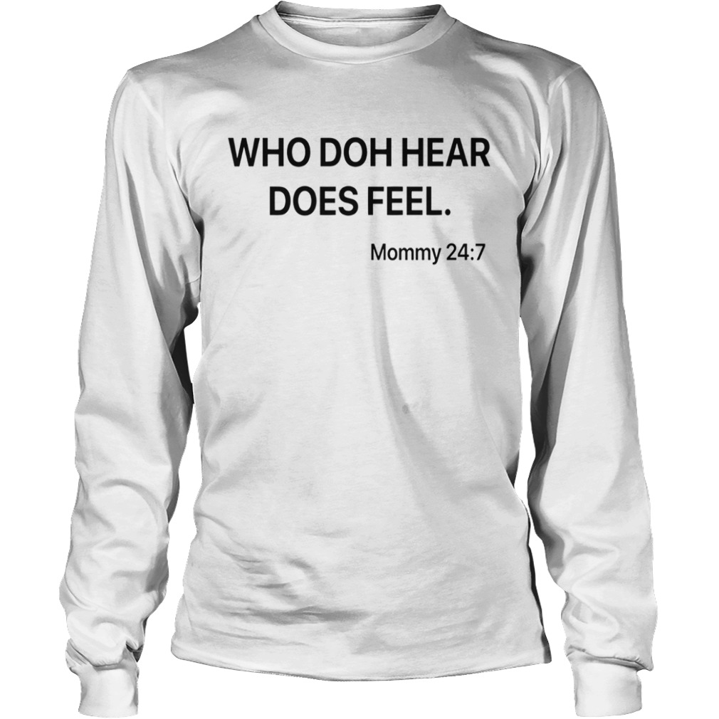 Who doh hear does feel mommy 247  LongSleeve