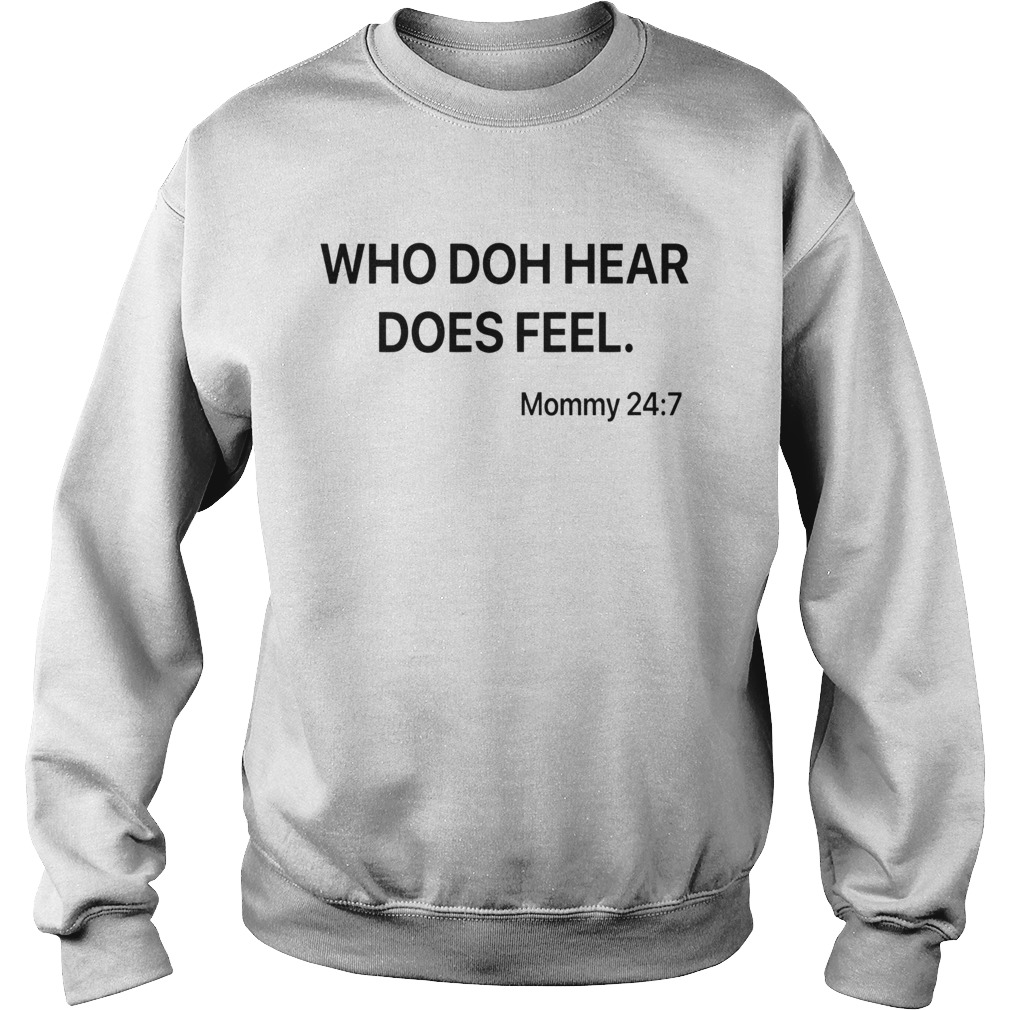 Who doh hear does feel mommy 247  Sweatshirt
