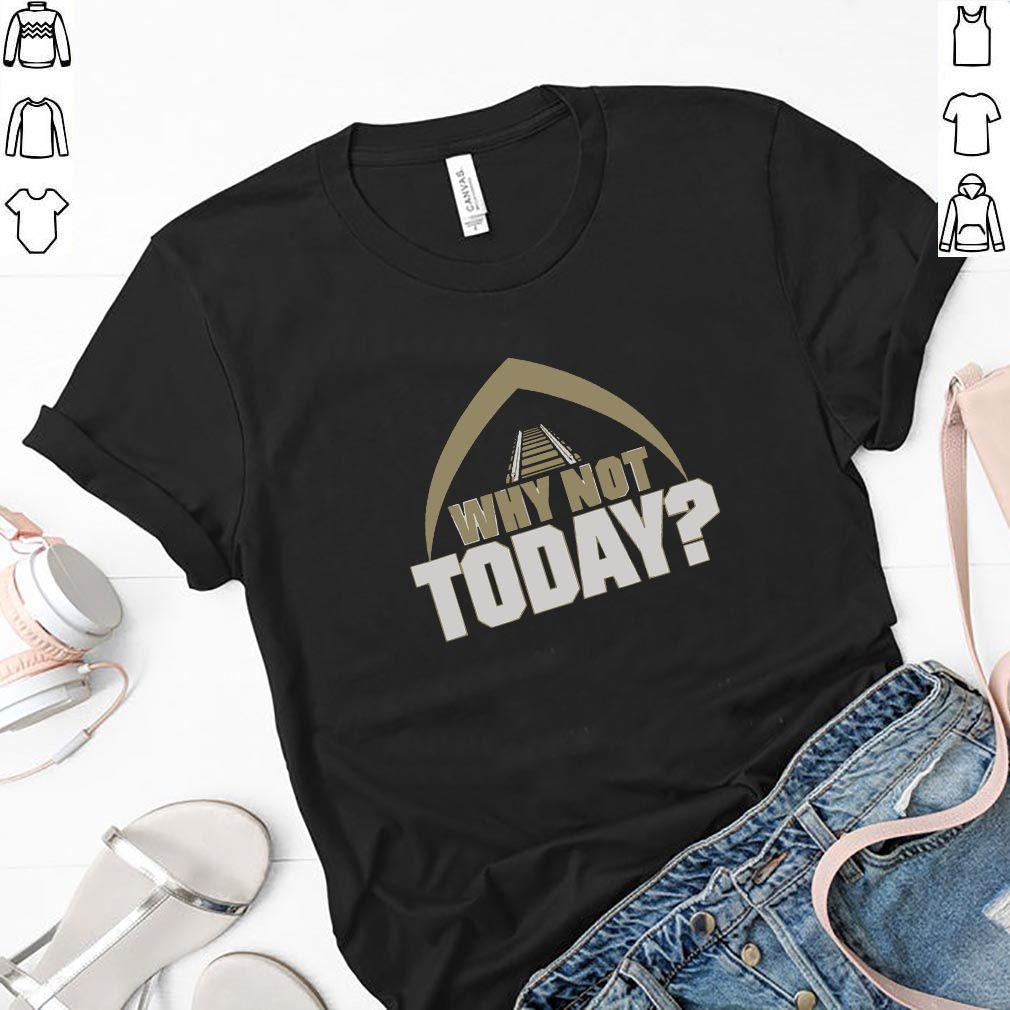 Why Not Today Tee Shirt