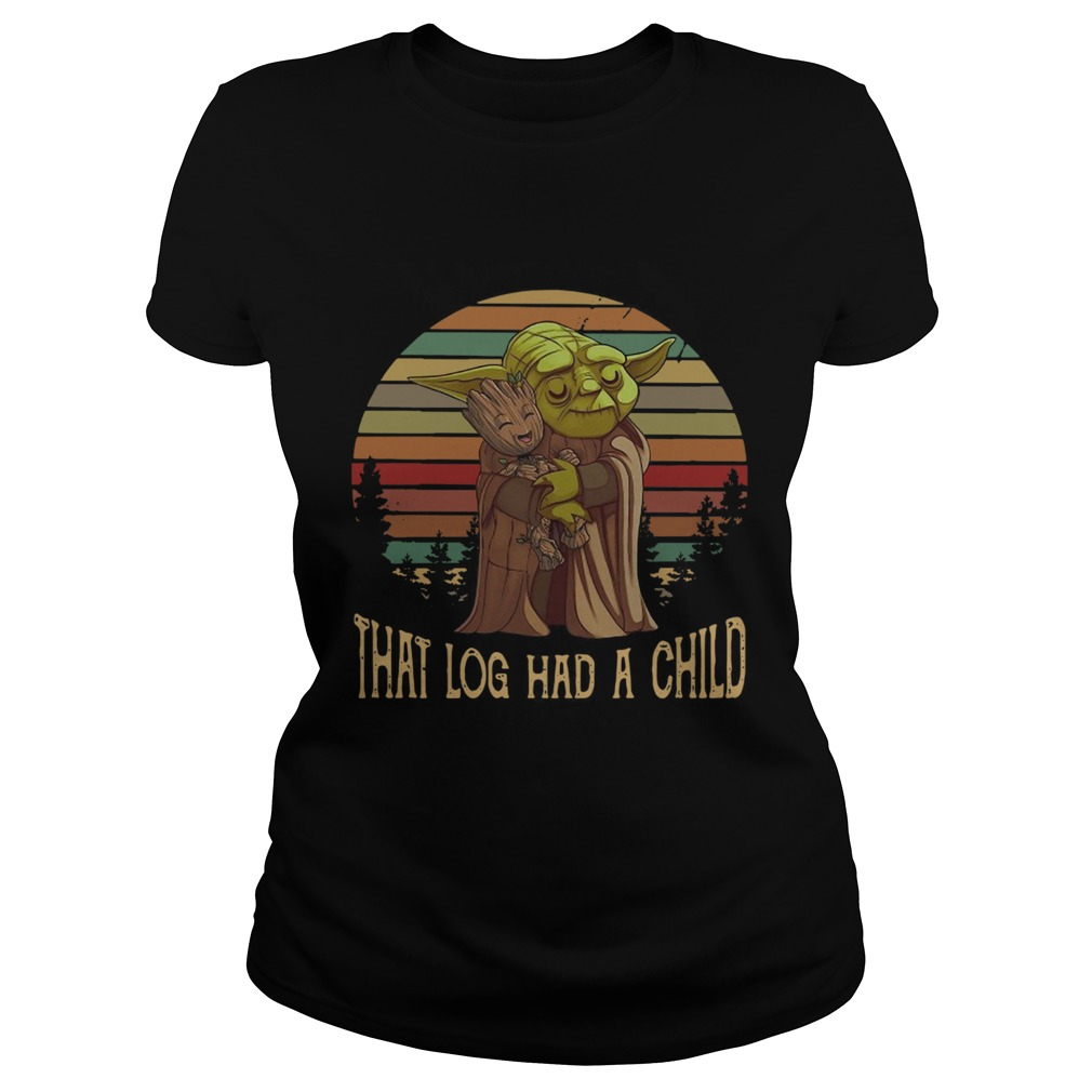 Yoda Hug Baby Groot That Log Had A Child Vintage  Classic Ladies
