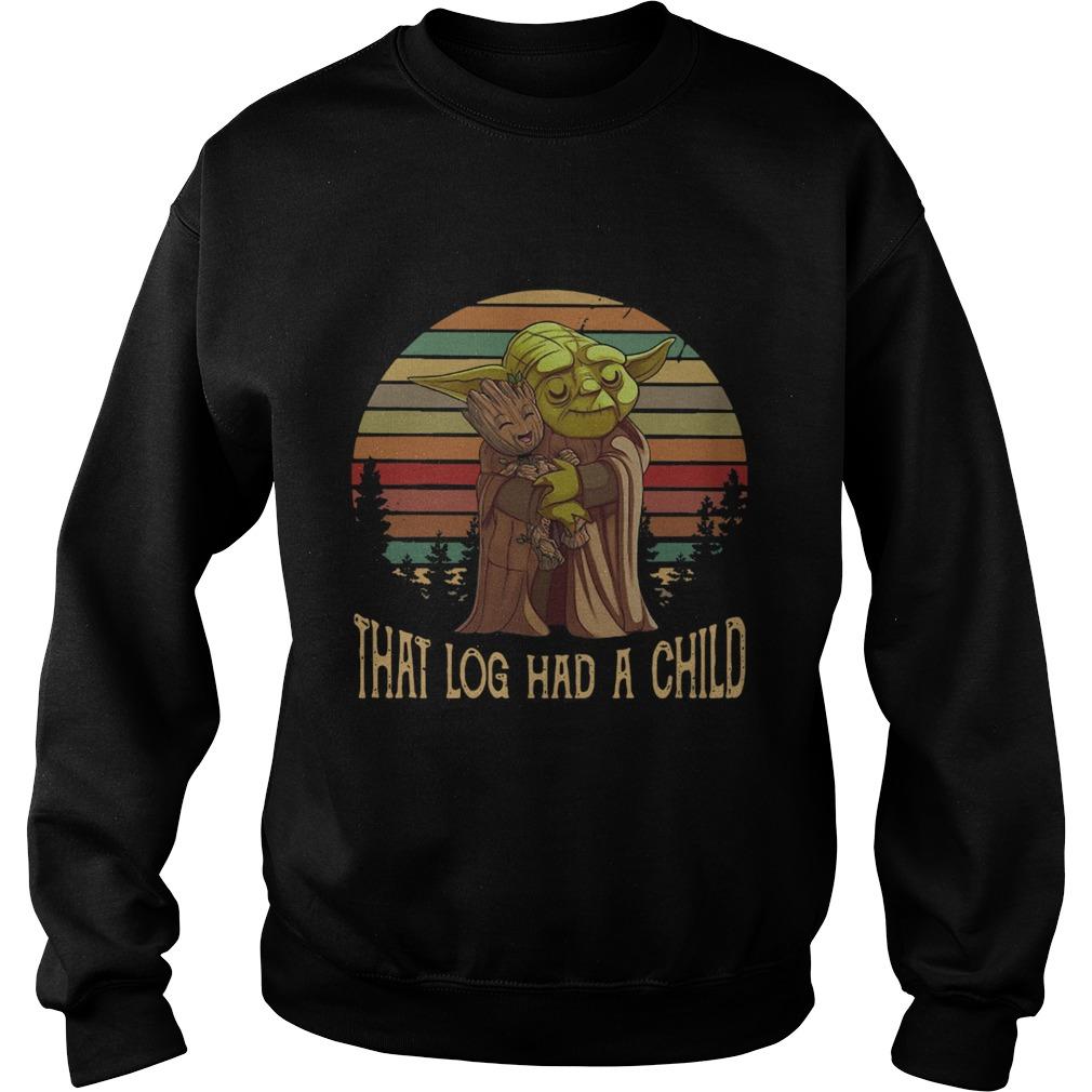 Yoda Hug Baby Groot That Log Had A Child Vintage  Sweatshirt