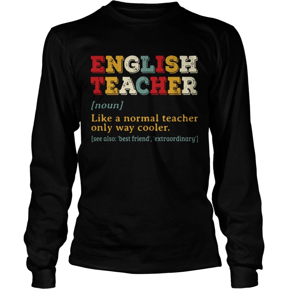 English Teacher Like A Normal Teacher Only Way Cooler  LongSleeve