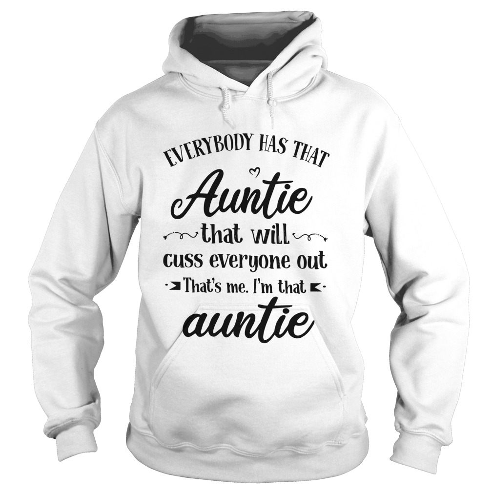 Everybody Has That Auntie That Will Cuss Everyone Out  Hoodie