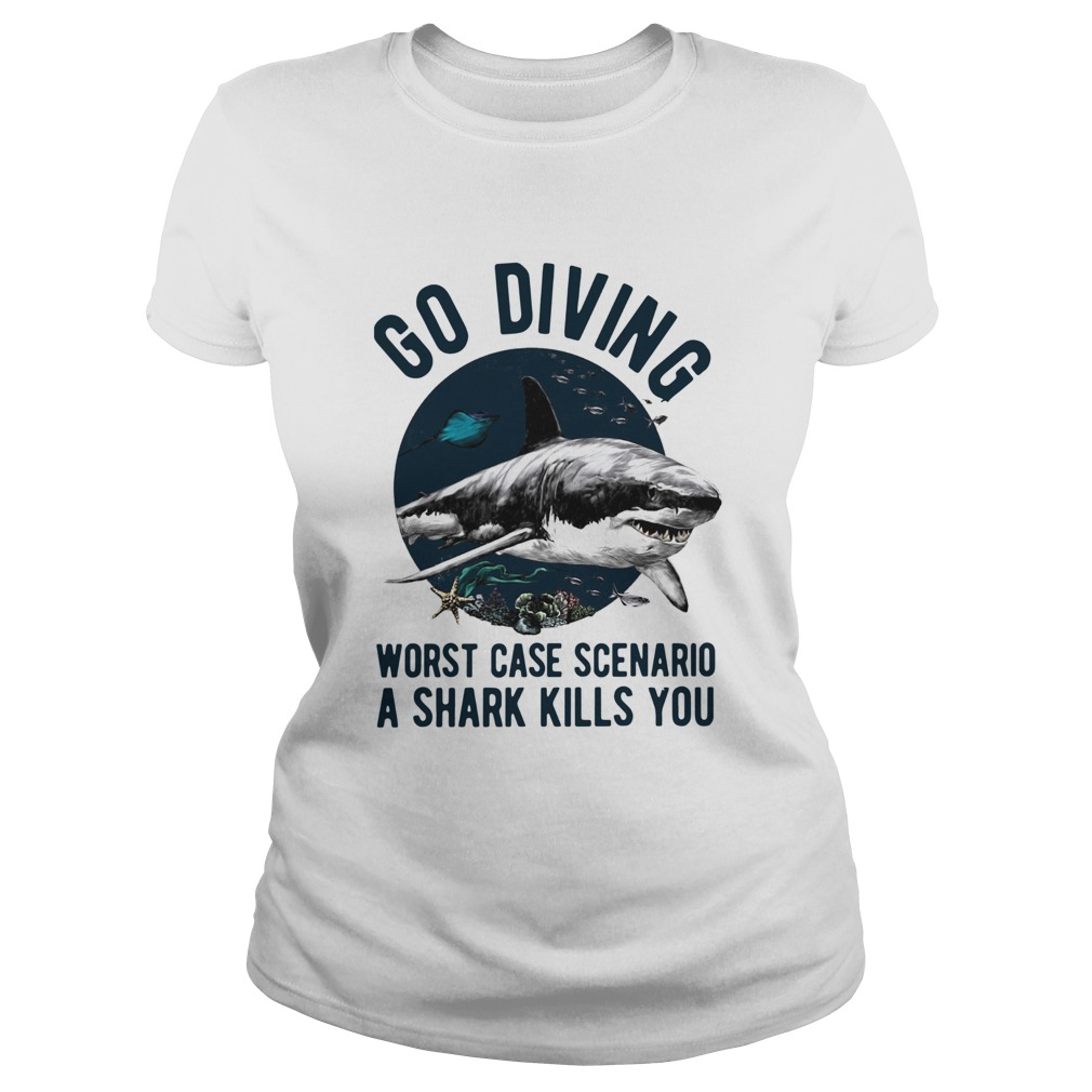 Go Diving Worst Case Scenario A Shark Kills You  Classic Ladies