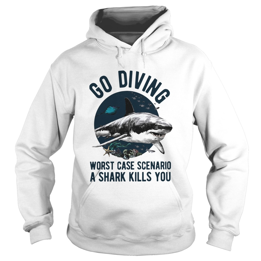 Go Diving Worst Case Scenario A Shark Kills You  Hoodie