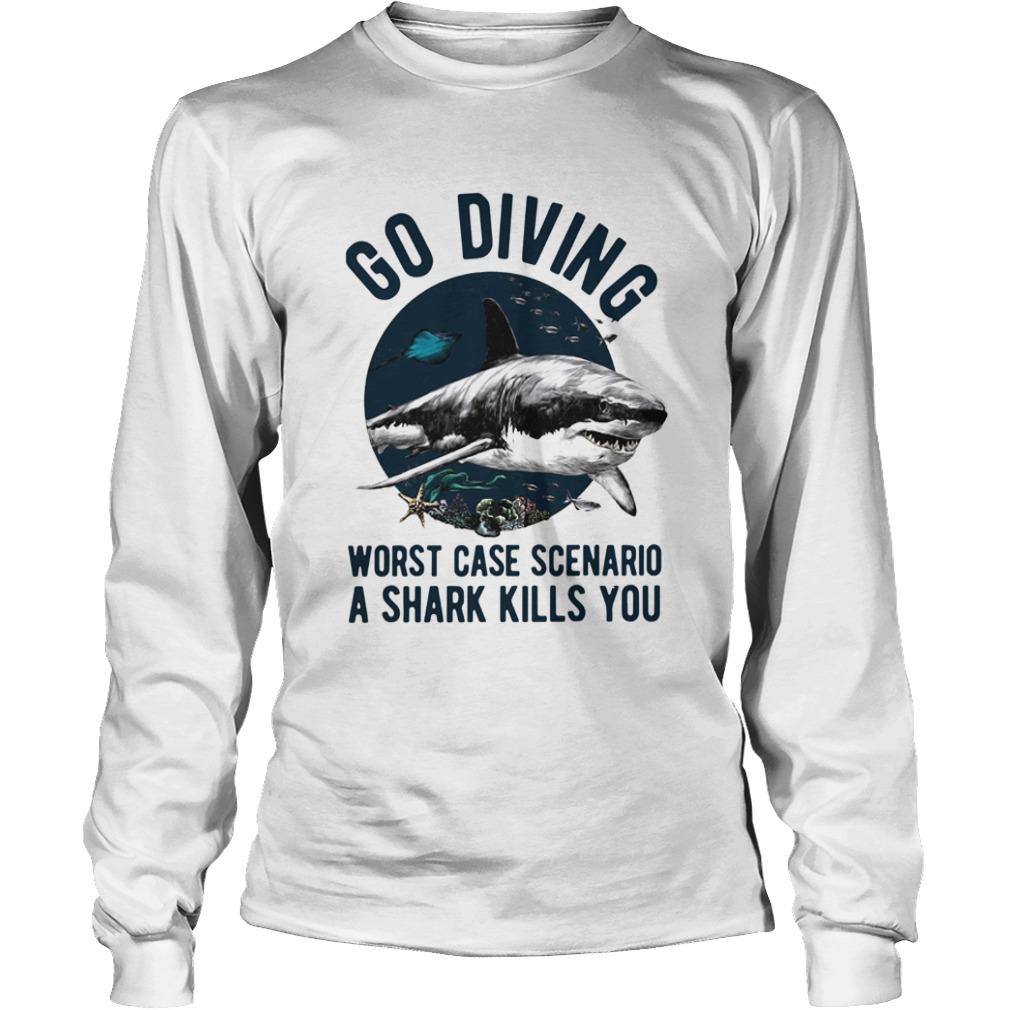 Go Diving Worst Case Scenario A Shark Kills You  LongSleeve