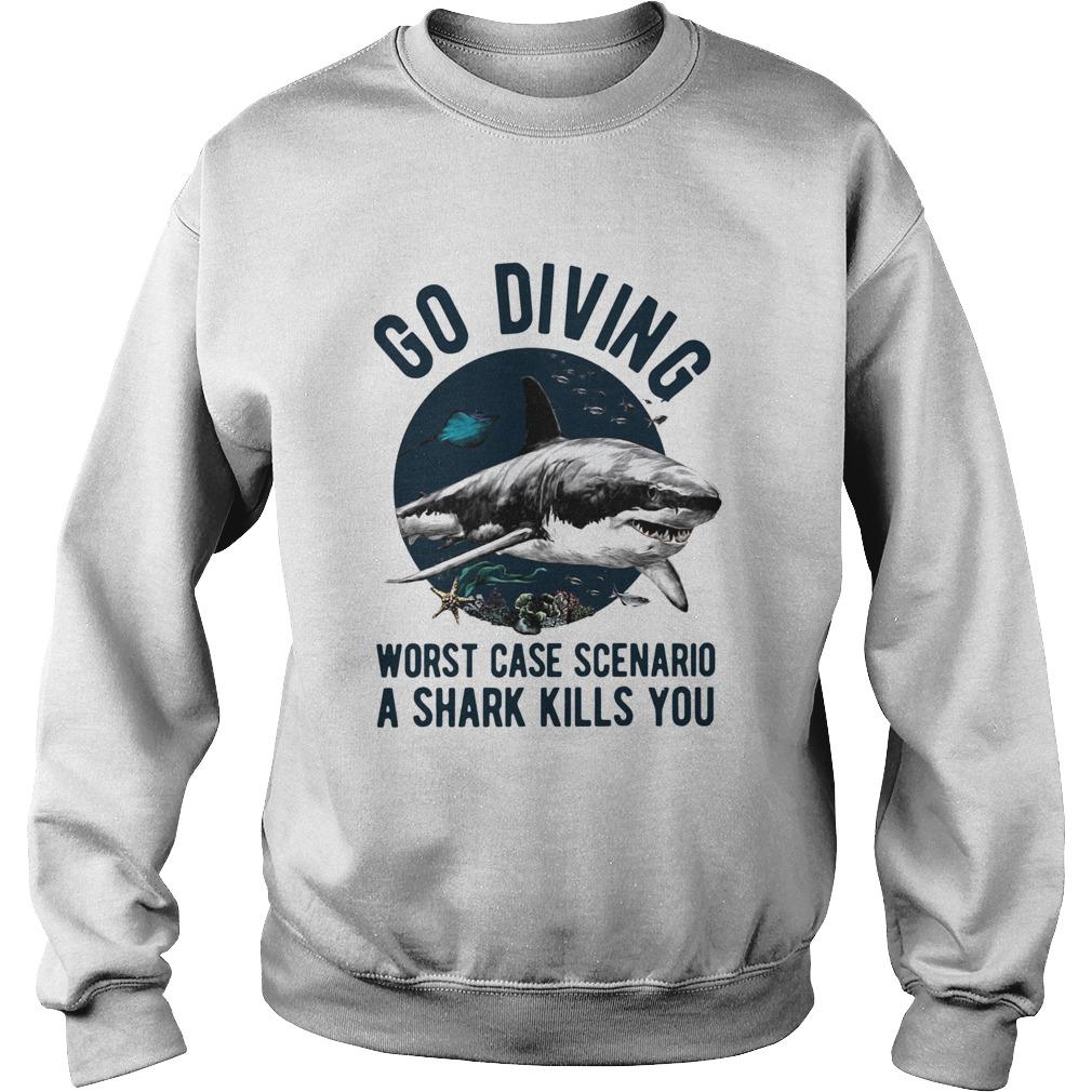 Go Diving Worst Case Scenario A Shark Kills You  Sweatshirt
